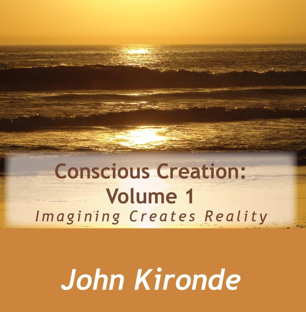 Conscious Creation: Volume 1
