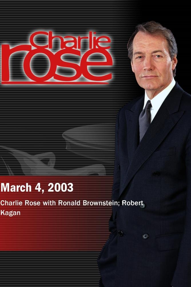Charlie Rose with Ronald Brownstein; Robert Kagan (March 4, 2003)