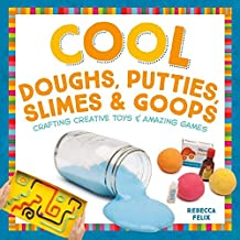 Cool Doughs, Putties, Slimes, Goops: Crafting Creative Toys & Amazing Games