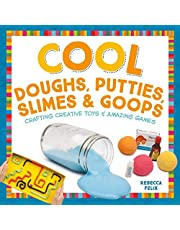 Cool Doughs, Putties, Slimes, & Goops: Crafting Creative Toys & Amazing Games