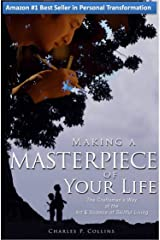 Making a Masterpiece of Your Life: The Craftsman's Way of the Art & Science of Skillful Living (Lifecraft Book 6) Kindle Edition
