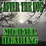 After the Fog: Four Tales of Horror and Supernatural Suspense | Michael Hearing