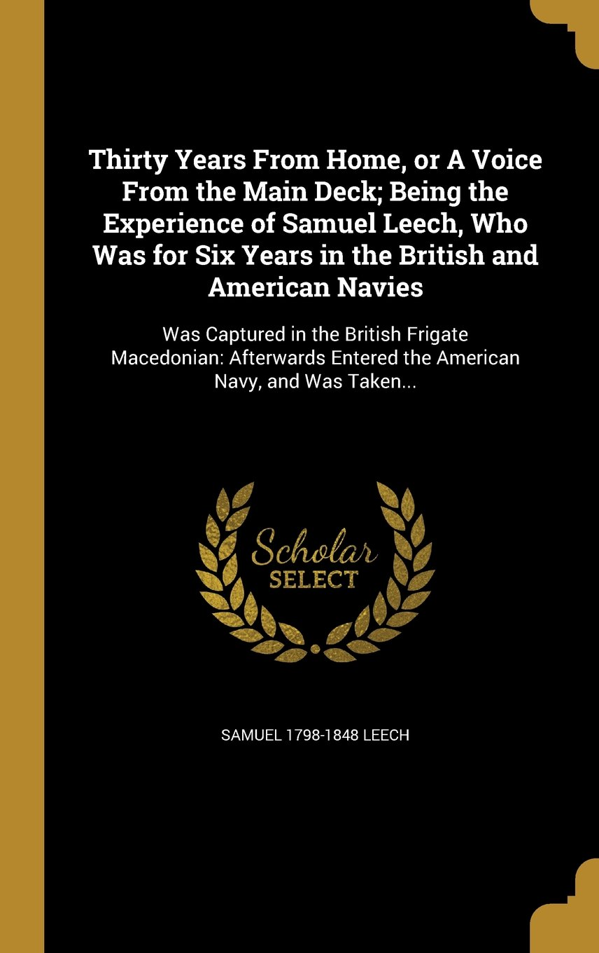 Thirty Years from Home, or a Voice from the Main Deck; Being the Experience of Samuel Leech, Who Was for Six Years in the British and American Navies: ... Entered the American Navy, and Was Taken... pdf epub