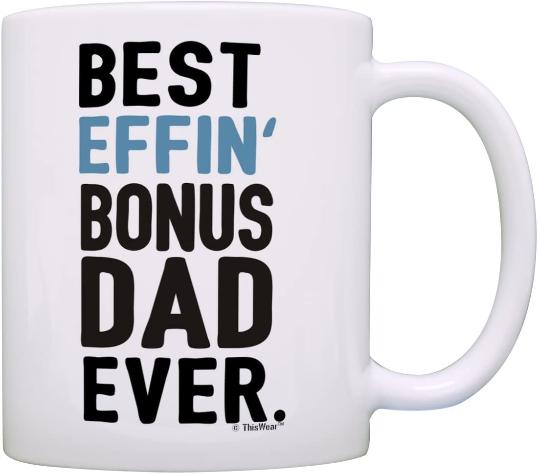 Amazon Com Fathers Day Gifts For Stepdad Best Effin Bonus Dad Ever Perfect Gifts For Stepdad Gift Coffee Mug Tea Cup White Kitchen Dining