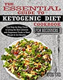 Download THE ESSENTIAL GUIDE TO KETOGENIC DIET COOKBOOK FOR BEGINNERS: Your Step-by-Step Guide to Living the Keto Lifestyle with Beginners Guide to Shed Weight & Get Healthy. in PDF ePUB Free Online