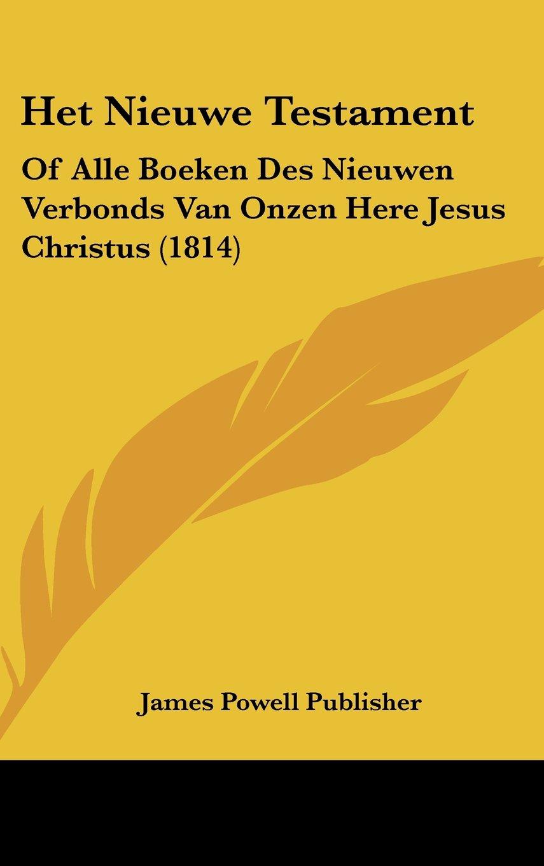 Het Nieuwe Testament: Of Alle Boeken Des Nieuwen Verbonds Van Onzen Here Jesus Christus (1814) (Chinese Edition) pdf epub