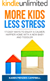 More Kids Less Stress: 17 easy ways to enjoy a calmer, happier home with a new baby and toddler