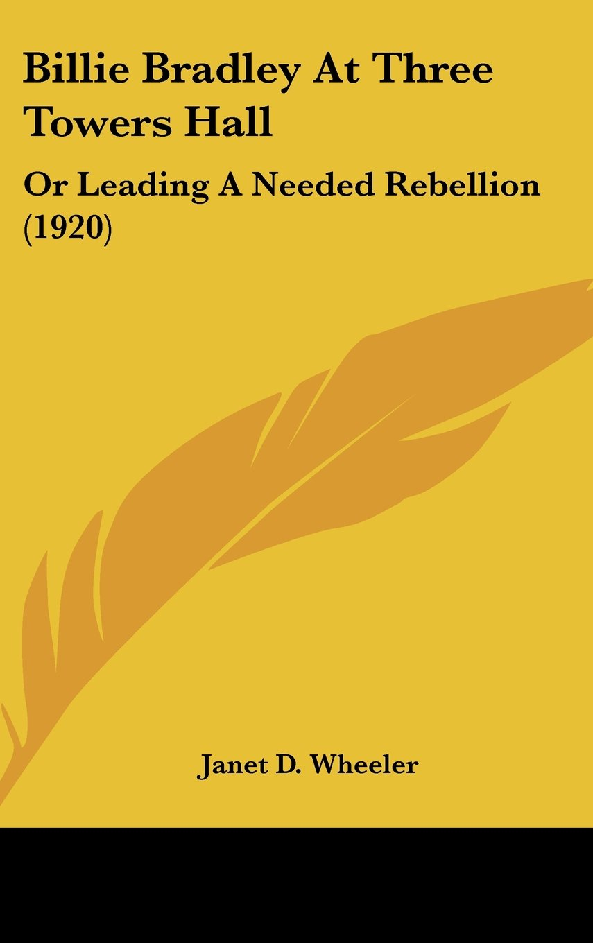 Billie Bradley At Three Towers Hall: Or Leading A Needed Rebellion (1920) pdf epub