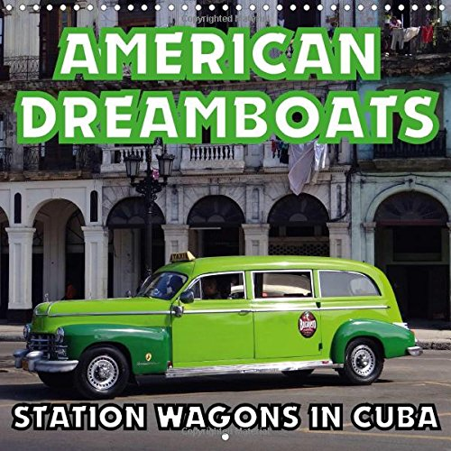 AMERICAN DREAMBOATS - STATION WAGONS IN CUBA 2016: Station Wagons from the 1950s in Cuba (Calvendo Mobility)