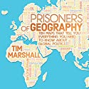 Prisoners of Geography: Ten Maps That Tell You Everything You Need to Know About Global Politics Audiobook by Tim Marshall Narrated by Ric Jerom