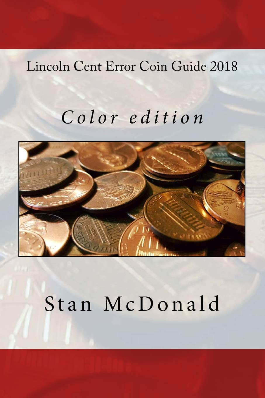 Lincoln Cent Error Coin Guide 2018: Color edition: Stan