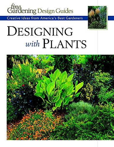 Designing with Plants: Creative Ideas from America's Best Gardeners (Fine Gardening Design Guides)