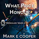 What Price Honour: Merkiaari Wars, Volume 2 | Mark E. Cooper