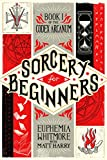 Sorcery for Beginners: A Simple Help Guide to a Challenging & Arcane Art (Codex Arcanum)