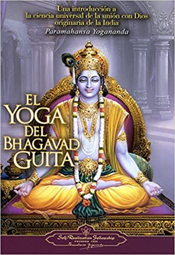 El Yoga del Bhagavad Guita: Una Introduccion a la Ciencia Universal de la Union Con Dios Originaria de la India