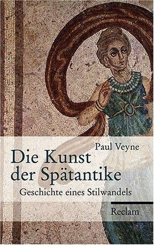 Die Kunst der Spätantike: Geschichte eines Stilwandels