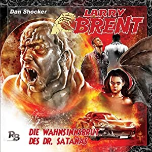 Die Wahnsinnsbrut des Dr. Satanas (Larry Brent 3) Hörspiel