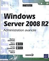 Windows Server 2008 R2 - Administration Avancée 2ième édition