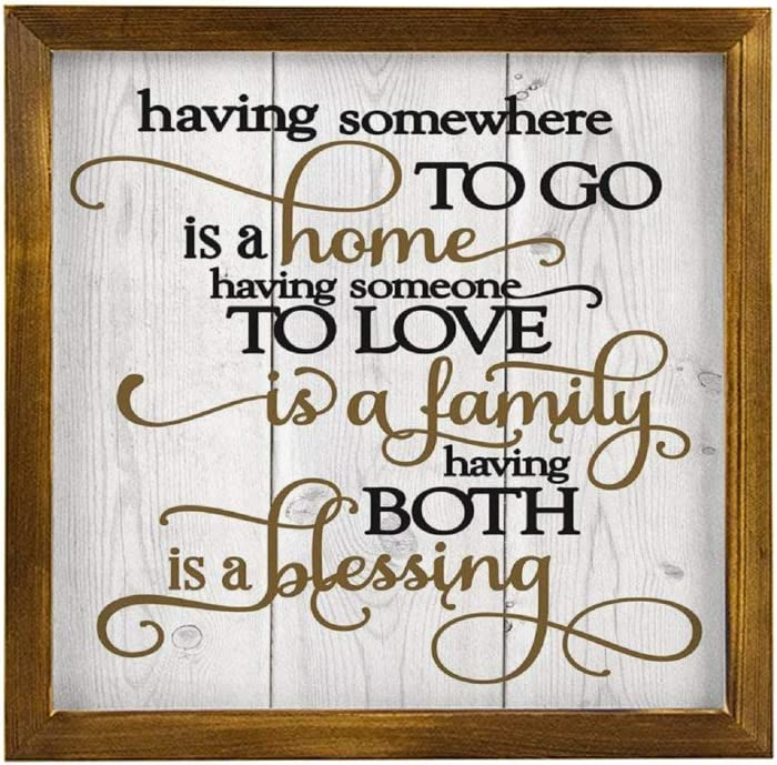 Generic Brands Wooden Framed Sign Having Somewhere to Go is A Home Someone to Love is Family Both is A Blessing Wooden Framed Wall Plaque Sign 12x12 inch