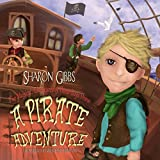 A Pirate Adventure (The Magical Adventures of These Boys Three Book 1)
