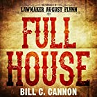 Full House: The Chronicles of Lawmaker August Flynn, Book 3 Hörbuch von Bill C Cannon Gesprochen von: Michael Stuhre