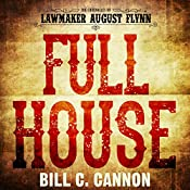 Full House: The Chronicles of Lawmaker August Flynn, Book 3 | Bill C Cannon