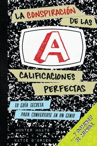 La Conspiraci??n de las Calificaciones Perfectas: Tu Gu??a Secreta Para Convertirte en un Genio y Dominar el Mundo (Spanish Edition) by Hunter A Maats (2016-06-10)