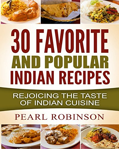 30 FAVORITE AND POPULAR Indian Recipes: Rejoicing the taste of Indian Cuisine pdf