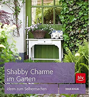 Shabby Style Im Garten shabby style im garten der gartenratgeber voller bezaubernder