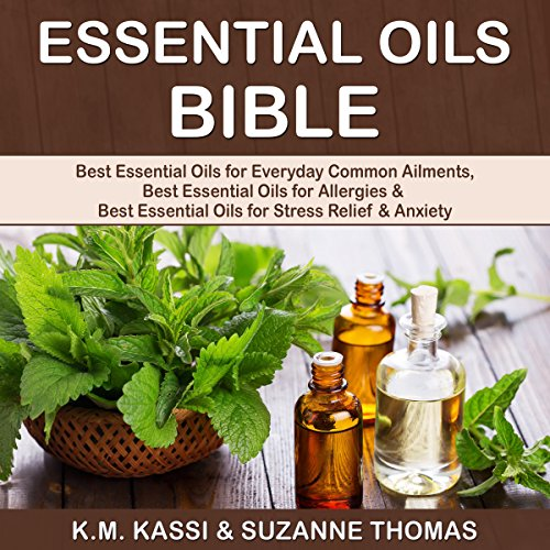 Essential Oils Bible: Best Essential Oils for Everyday Common Ailments, Best Essential Oils for Allergies & Best Essential Oils for Stress Relief and Anxiety