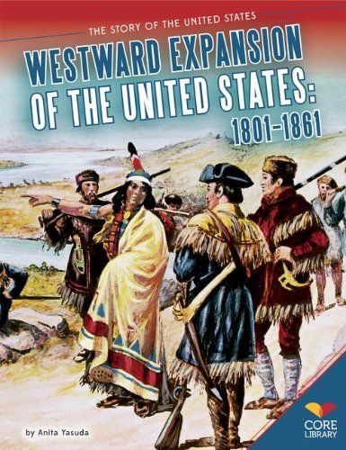 Read Online Westward Expansion of the United States: 1801–1861 (The Story of the United States) pdf