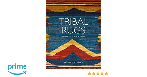 tribal rugs treasures of the black tent brian macdonald amazoncom books