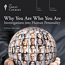 Why You Are Who You Are: Investigations into Human Personality Lecture by The Great Courses Narrated by Professor Mark Leary PhD