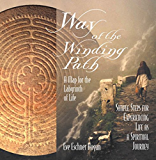 Way of the Winding Path: A Map for the Labyrinth of Life