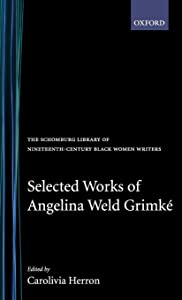 Selected Works of Angelina Weld Grimké (The Schomburg Library of Nineteenth-Century Black Women Writers)