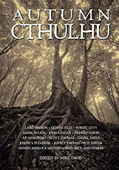 Autumn Cthulhu by [Barron, Laird, Wagner, Wendy, Langan, John, Levy, Robert, Files, Gemma, Pulver, Joseph, Grey, Orrin, Gavin, Richard]