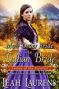 Mail Order Bride: An Indian Bride (Ladies of The Frontier) (A Western Romance Book) by [Laurens, Leah]