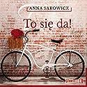 To się da! Hörbuch von Anna Sakowicz Gesprochen von: Joanna Gajór