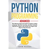 Python Programming: The Ultimate Advanced Guide to Python Coding Language, Machine Learning, and Data Analysis, Become…