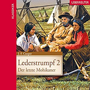 Der letzte Mohikaner (Lederstrumpf 2) Hörbuch