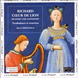 Richard Coeur de Lion (Richard the Lionheart): Troubadours & Trouvères in the Courts of Eleanor of Aquitaine, Richard the Lionheart, Marie de Champagne & Geoffroy, Duke of Brittany - Alla Francesca