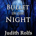 Bullet in the Night | Judith Rolfs