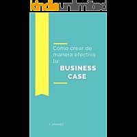 Business Case: Cómo crearlo de manera efectiva.: Guía práctica para la elaboración, con ejemplos sencillos.