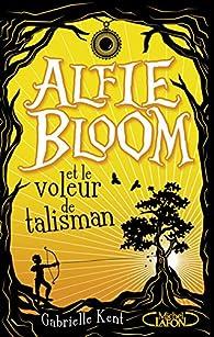 Alfie Bloom et le voleur de talisman par Gabrielle Kent
