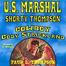 U.S. Marshal Shorty Thompson: Cowboy Cody Strickland: Tales of the Old West, Book 26 Audiobook by Paul L. Thompson Narrated by Dr. Bill Brooks