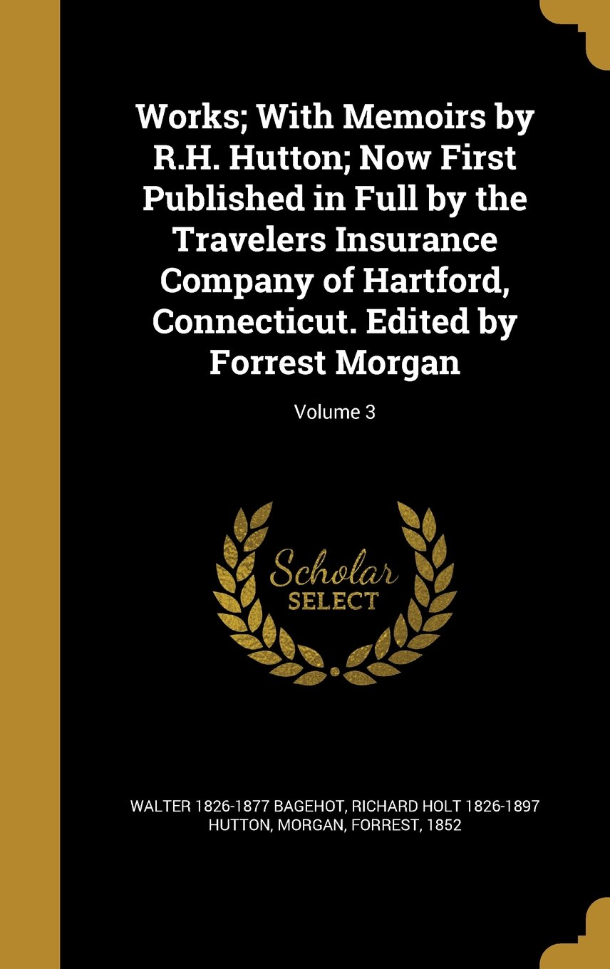 Works; With Memoirs by R.H. Hutton; Now First Published in Full by the Travelers Insurance Company of Hartford, Connecticut. Edited by Forrest Morgan; Volume 3 pdf epub