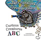 img - for Angry Aardvark to Zealous Zebra: Curious Creatures ABC by Thomas, Scott, Bright Connections Media (2014) Board book book / textbook / text book