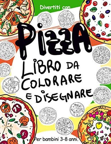 Pizza Libro Da Colorare E Disegnare Per Bambini Da 3 A 8 Anni Divertiti A Colorare