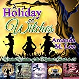 A Holiday of Witches: Wicked Witches of the Midwest Shorts, 6-10