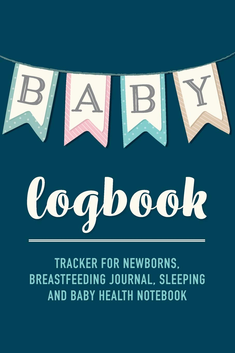 Read Online Baby Logbook: Navy Banner Tracker for Newborns, Breastfeeding Journal, Sleeping and Baby Health Notebook PDF